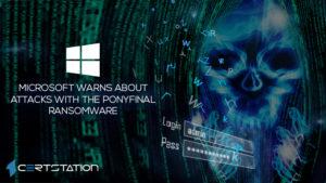 Microsoft warns organizations against new strain of PonyFinal ransomware attacks