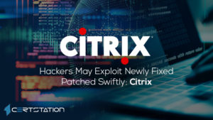 Hackers May Exploit Newly Fixed Patched Swiftly: Citrix