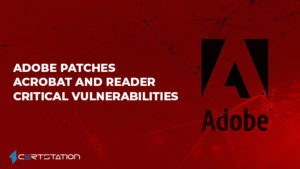 Adobe patches Acrobat and Reader Critical Vulnerabilities