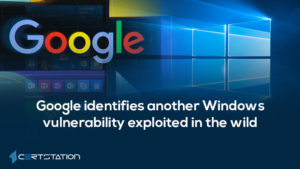 Google identifies another Windows vulnerability exploited in the wild